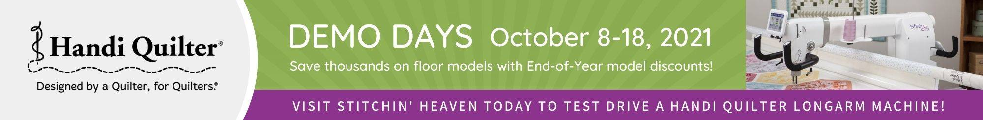 Handi Quilter Demo Days October 8 - 18, 2021. Save thousands on floor models with End of Year model discounts!