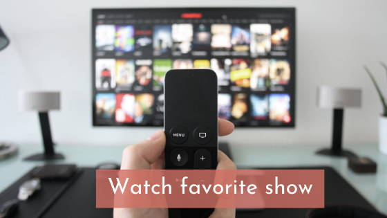 watch your favorite shows or chick flicks