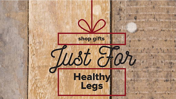 Gifts for Healthy Legs