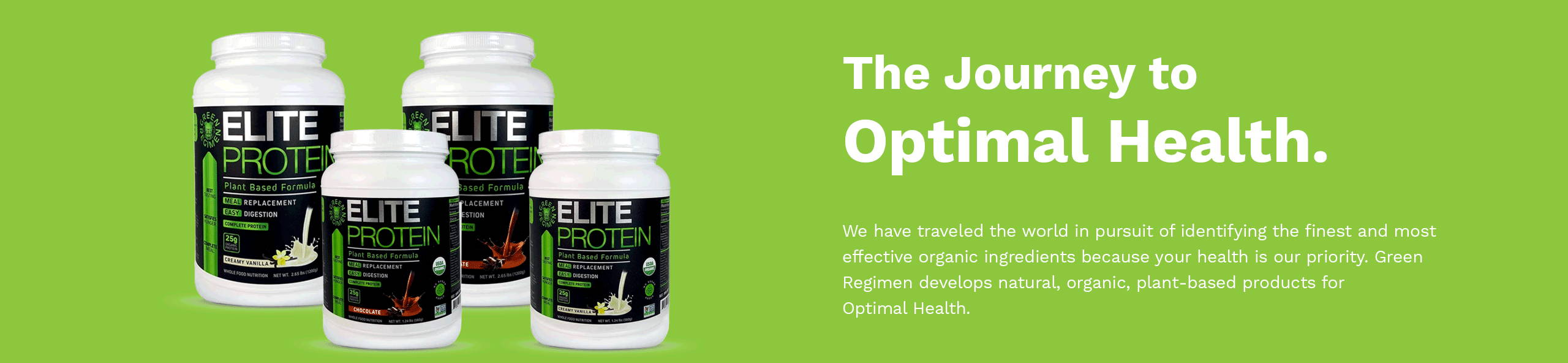 The Journey to Optimal Health. We have traveled the world in pursuit of identifying the finest and most effective organic ingredients because your health is our priority. Green Regimen develops natural, organic, plant-based products for Optimal Health.