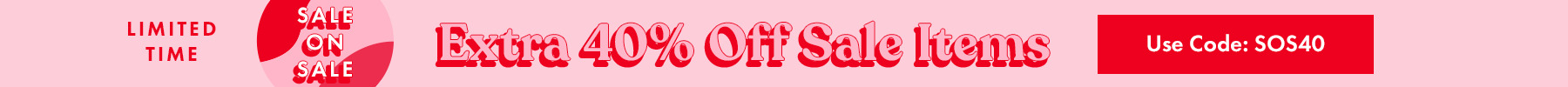 EXTRA 40% OFF Sale Items Use Code: SOS40