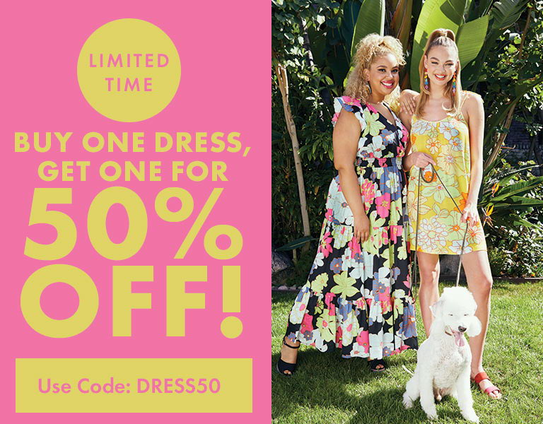 Buy One Dress, Get One for 50% Off! Use Code: DRESS50