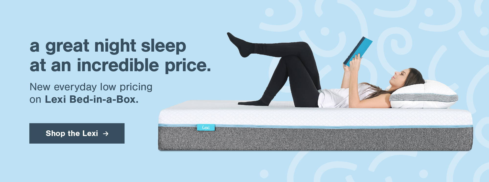 image of lexi bed in a box with text 'a great night sleep at an increadible price. New everyday low pricing on lexi bed in a box. Click to shop lexi
