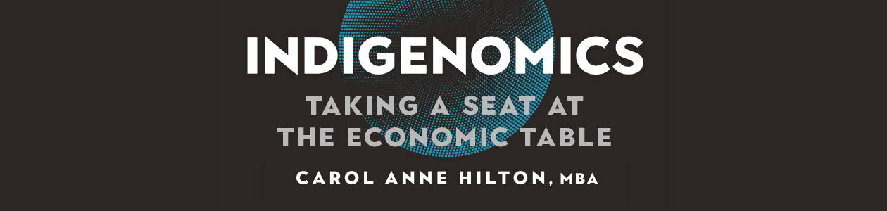 Indigenomics: Taking a Seat at the Economic Table, by Carol Anne Hilton
