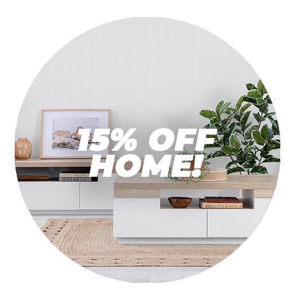 15% OFF HOME FURNITURE!