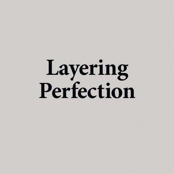 Layering perfection