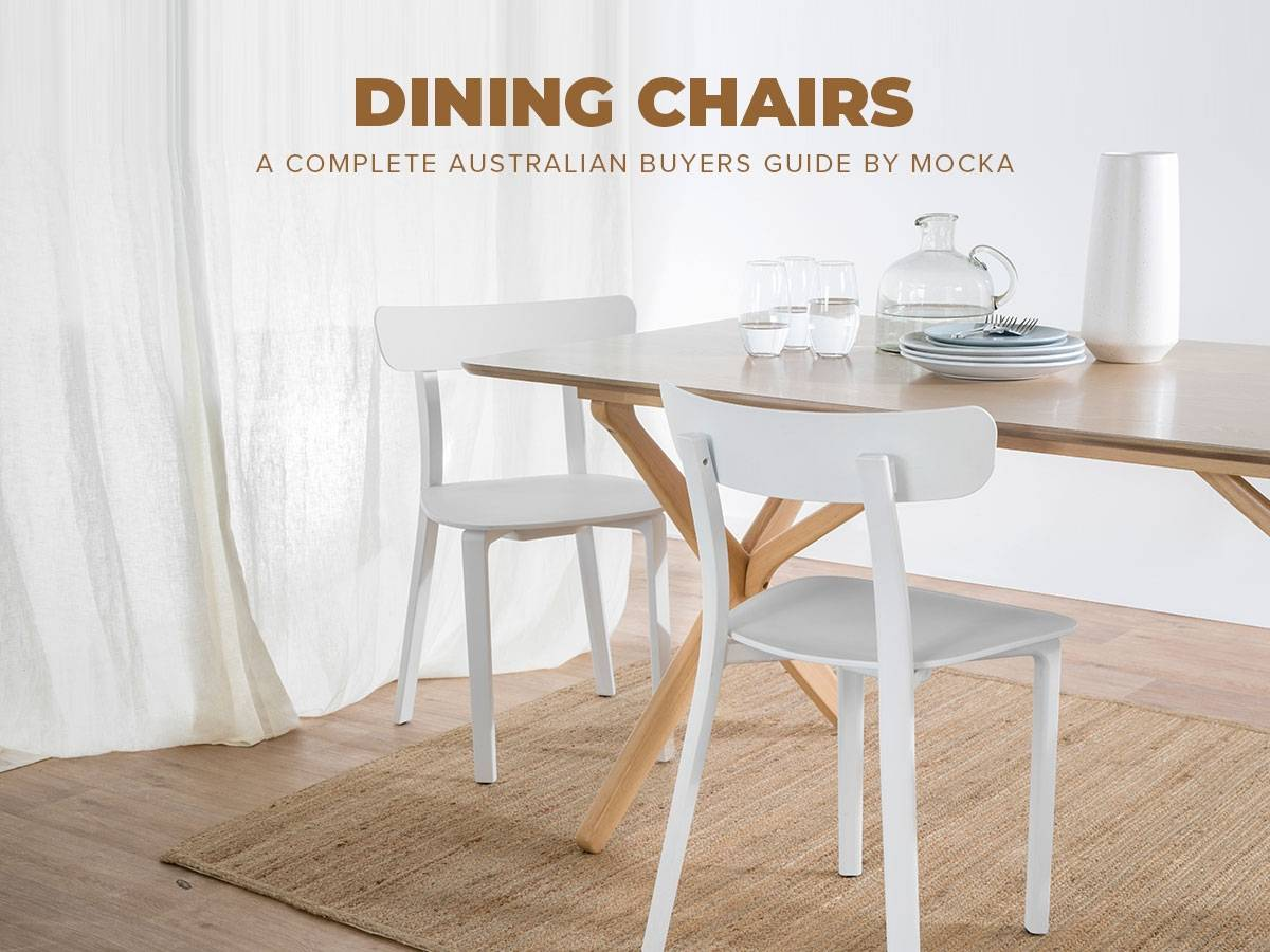 Dining Chairs Buyers Guide A Complete Buyers Guide By Mocka Au