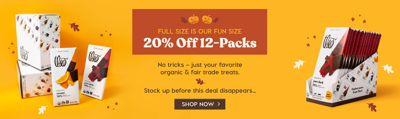 20% Off 12-Packs. No tricks - just your favorite organic & fair trade treats.
