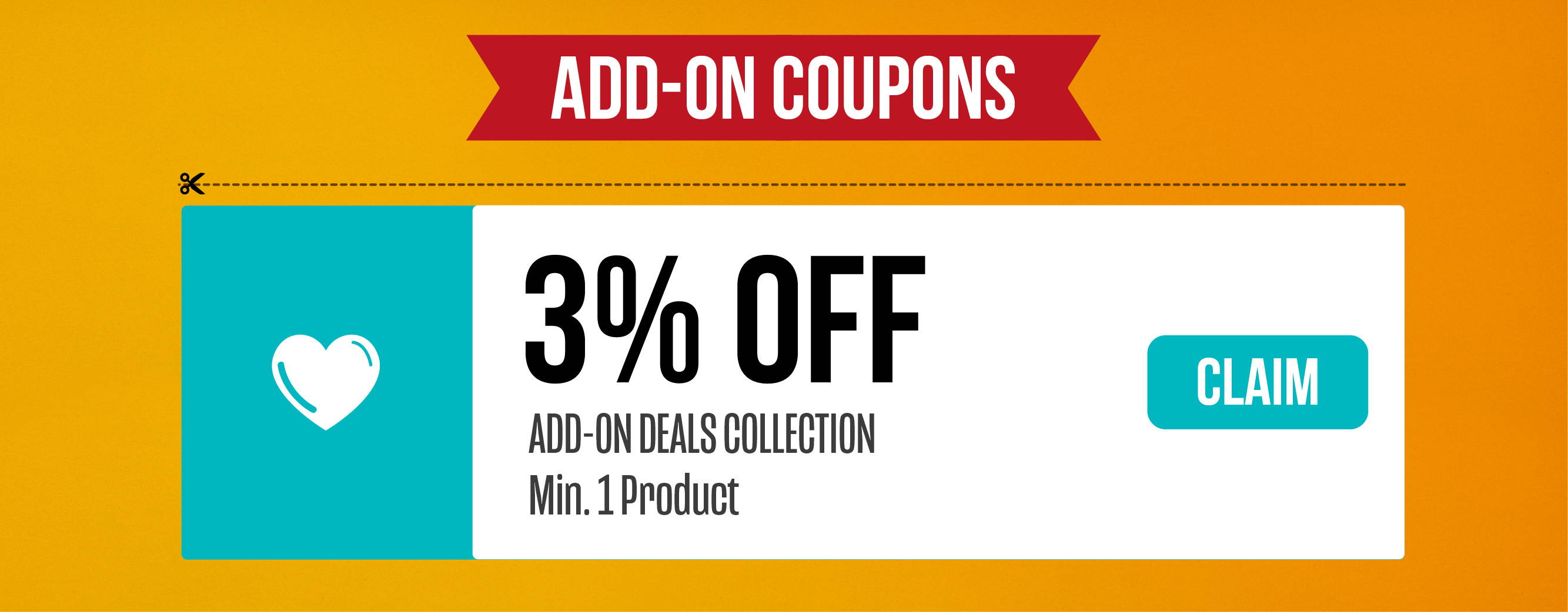 Add-on coupons with 3% OFF for minimum 1 product from Add-on Deals collection.