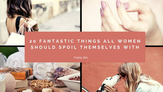 20 fantastic things all women should spoil themselves with
