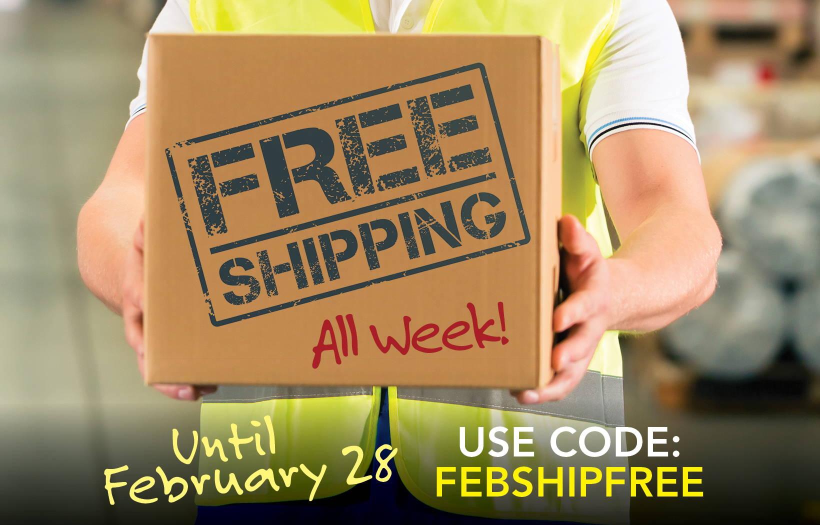 Free Shipping Week - Promo code FEBSHIPFREE