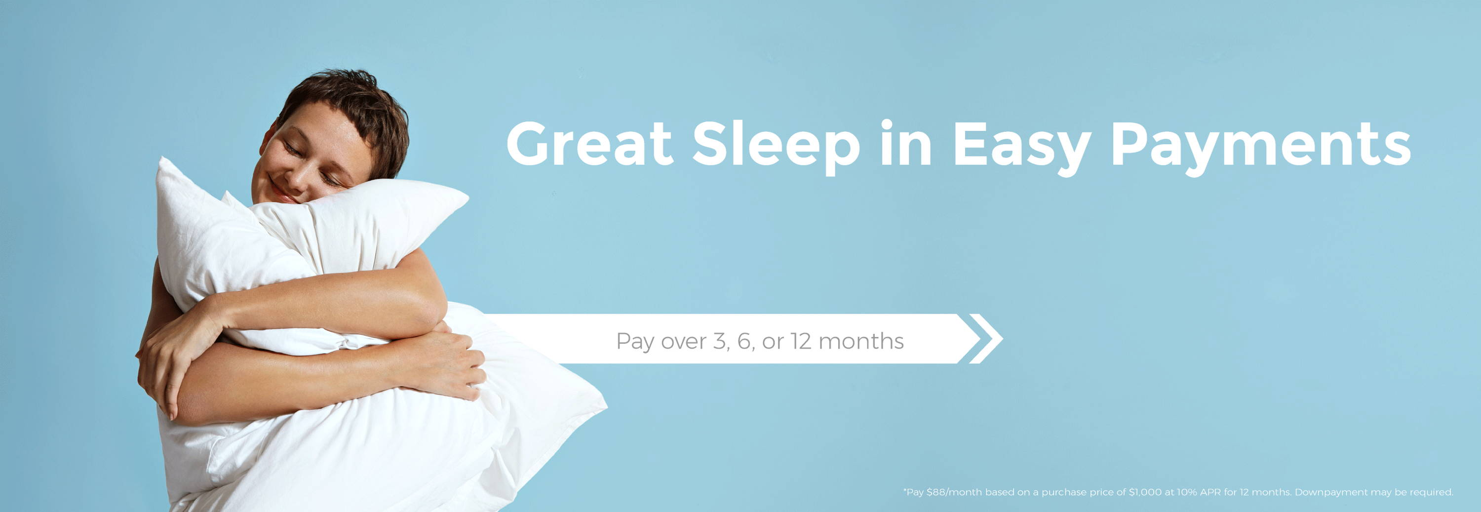 great sleep in easy payments. pay over 3, 6, 12 months