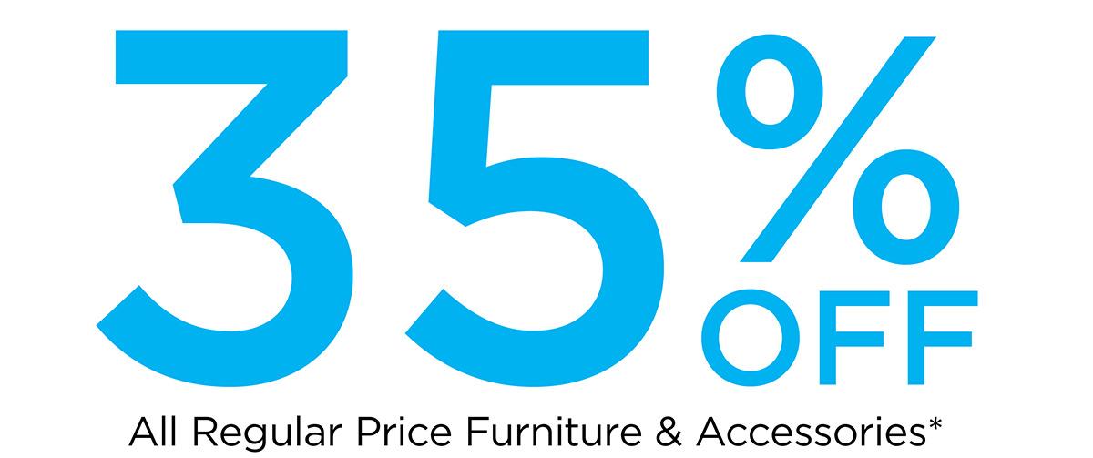 35% off Regular Priced Furniture & Accessories