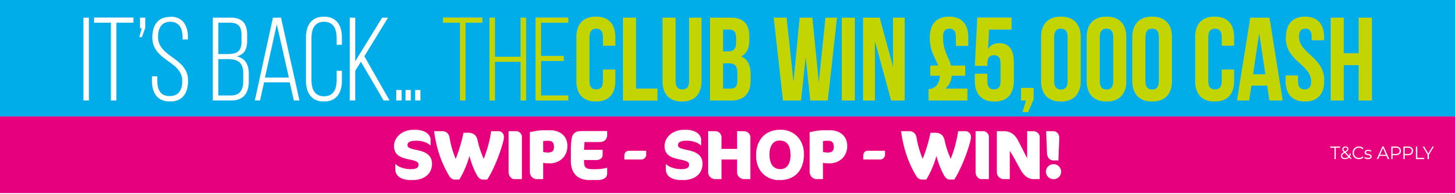 The Club Win £5,000 Cash Coming Soon! Swipe Your Club Card In-Store