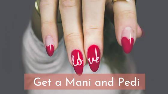 get a mani and pedi