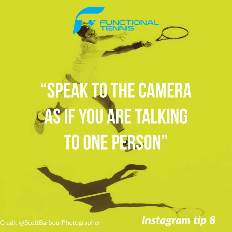 Functional Tennis Instagram growth tip 8- Talk to the camera as if talking to 1 person