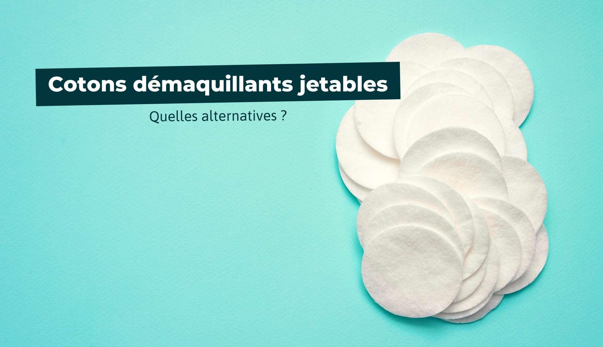Quelles sont les alternatives aux cotons démaquillants jetables ?