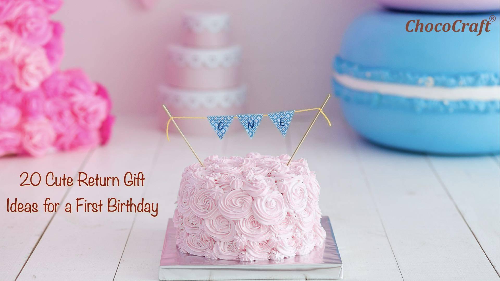 20 Cute Return Gift Ideas For A First Birthday Chococraft